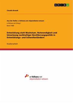 Entwicklung statt Wachstum. Notwendigkeit und Umsetzung nachhaltiger Bevölkerungspolitik in Entwicklungs- und Schwellenländern - Brandt, Claudia