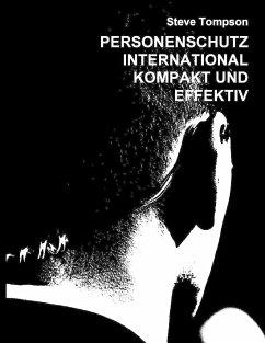 Personenschutz International - Kompakt und Effektiv - Tompson, Steve