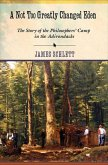 A Not Too Greatly Changed Eden: The Story of the Philosophers' Camp in the Adirondacks