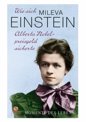 Wie sich Mileva Einstein Alberts Nobelpreisgeld sicherte - Kilg-Meyer, Anne-Kathrin