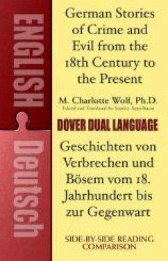 German Stories of Crime and Evil from the 18th Century to the Present / Deutsche Geschichten Von Verbrechen Und Bösem Vom 18. Jahrhundert Bis Zur Gege - Wolf, Ph.D., M. Charlotte