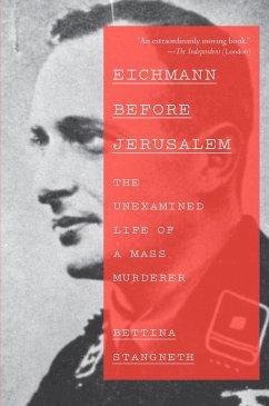 Eichmann Before Jerusalem: The Unexamined Life of a Mass Murderer - Stangneth, Bettina