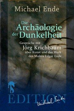 Die Archäologie der Dunkelheit (eBook, ePUB) - Ende, Michael; Krichbaum, Jörg