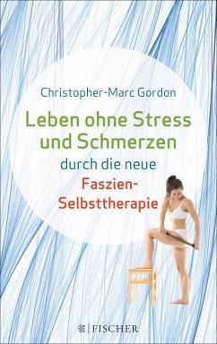 Leben ohne Stress und Schmerzen durch die neue Faszien-Selbsttherapie (eBook, ePUB) - Gordon, Christopher-Marc