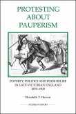 Protesting about Pauperism: Poverty, Politics and Poor Relief in Late-Victorian England, 1870-1900