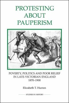 Protesting about Pauperism: Poverty, Politics and Poor Relief in Late-Victorian England, 1870-1900 - Hurren, Elizabeth T.