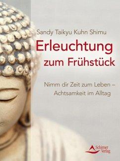 Erleuchtung zum Frühstück (eBook, ePUB) - Kuhn Shimu, Sandy Taikyu