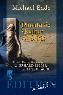 Phantasie/Kultur/Politik (eBook, ePUB) - Tächl, Hanne; Eppler, Erhard; Ende, Michael