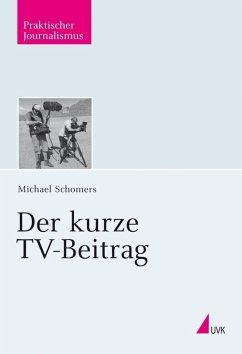 Der kurze TV-Beitrag (eBook, PDF) - Schomers, Michael
