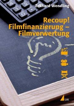 Recoup! Filmfinanzierung ¿ Filmverwertung (eBook, PDF) - Wendling, Eckhard