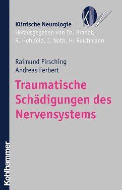 Traumatische Schädigungen des Nervensystems (eBook, ePUB) - Firsching, Raimund; Ferbert, Andreas