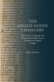 The Anglo-Saxon Chancery - The History, Language and Production of Anglo-Saxon Charters from Alfred to Edgar