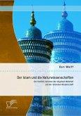 Der Islam und die Naturwissenschaften: Der Konflikt zwischen der religiösen Wahrheit und der rationalen Wissenschaft (eBook, PDF)