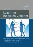 Lügen im medialen Zeitalter: Eine kommunikationswissenschaftliche Untersuchung am Beispiel der Telefonkommunikation (eBook, PDF)