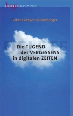 Die Tugend des Vergessens in digitalen Zeiten - Mayer-Schönberger, Viktor
