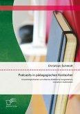Podcasts in pädagogischen Kontexten: Einsatzmöglichkeiten und effektive didaktische Ausgestaltung innovativer Audiomedien (eBook, PDF)