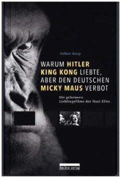 Warum Hitler King Kong liebte, aber den Deutschen Mickey Maus verbot - Koop, Volker
