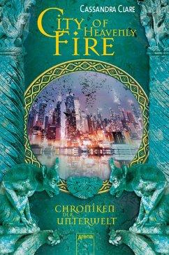 City of Heavenly Fire / Chroniken der Unterwelt Bd.6 (eBook, ePUB) - Cassandra Clare