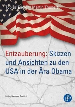 Entzauberung: Skizzen und Ansichten zu den USA in der Ära Obama - Endler, Tobias; Thunert, Martin