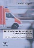 Der Hamburger Rettungsdienst und seine Geschichte: 160 Jahre zwischen Behörde und Ehrenamt (eBook, PDF)