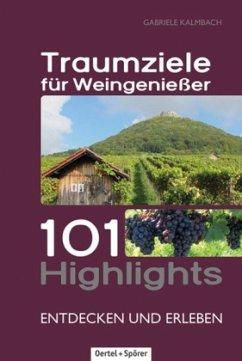 Traumziele für Weingenießer - Kalmbach, Gabriele