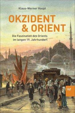 Okzident und Orient - Haupt, Klaus-Werner