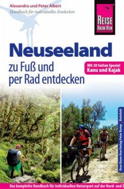 Reise Know-How: Neuseeland zu Fuß und per Rad entdecken (mit 20 Seiten Special Kanu und Kajak) - Albert, Alexandra; Albert, Peter