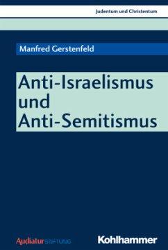 Anti-Israelismus und Anti-Semitismus - Gerstenfeld, Manfred