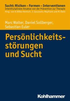 Persönlichkeitsstörungen und Sucht - Walter, Marc; Sollberger, Daniel; Euler, Sebastian