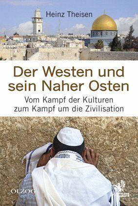 Der Westen und sein Naher Osten - Theisen, Heinz