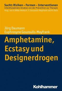 Amphetamine, Ecstasy und Designerdrogen - Daumann, Jörg;Gouzoulis-Mayfrank, Euphrosyne