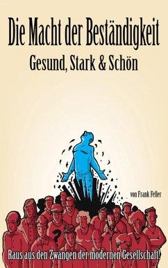 Die Macht der Beständigkeit - Gesund, Stark & Schön (eBook, ePUB) - Feller, Frank