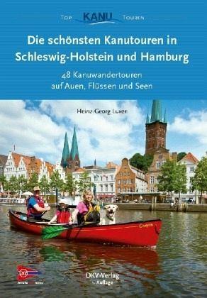 Die 50 schönsten Kanutouren in Schleswig-Holstein / Hamburg - Luxen, Heinz-Georg