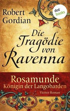 Die Tragödie von Ravenna / Rosamunde, Königin der Langobarden Bd.4 (eBook, ePUB) - Gordian, Robert