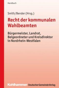Recht der kommunalen Wahlbeamten - Smith, Stephan;Bender, Gregor