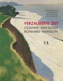 Verzauberte Zeit: Cézanne, van Gogh, Bonnard, Manguin