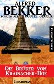Alfred Bekker schrieb als Robert Gruber - Die Brüder vom Krainacher Hof (eBook, ePUB)