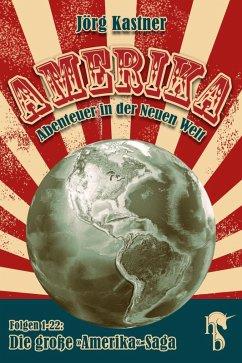 Amerika - Abenteuer in der Neuen Welt (eBook, ePUB) - Kastner, Jörg