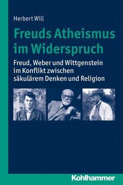 Freuds Atheismus im Widerspruch (eBook, PDF) - Will, Herbert