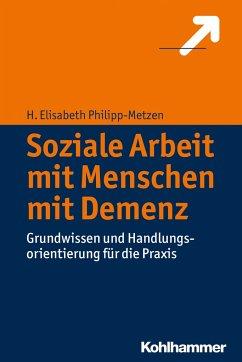 Soziale Arbeit mit Menschen mit Demenz - Philipp-Metzen, H. Elisabeth