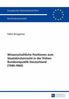 Wissenschaftliche Positionen zum Staatskirchenrecht der frühen Bundesrepublik Deutschland (1949-1969) - Borggreve, Fabio