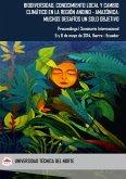 Biodiversidad, Conocimiento Local y Cambio Climático en la Región Andino - Amazónica: Muchos Desafíos un Solo Objetivo. Proceedings I Seminario Internacional, 5 y 6 de mayo de 2014, Ibarra - Ecuador