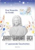 Johann Sebastian Bach - Eine Biografie für Kinder