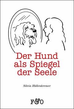 Der Hund als Spiegel der Seele - Hüllenkremer, Silvia