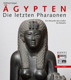 Ägypten. Die letzten Pharaonen - Seipel, Wilfried
