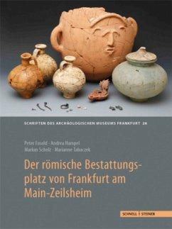 Der römische Bestattungsplatz von Frankfurt am Main-Zeilsheim - Fasold, Peter; Hampel, Andrea; Scholz, Markus; Tabaczek, Marianne