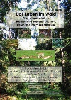 Das Leben im Wald. Eine Lernwerkstatt zu Bäumen und Beerensträuchern, Tieren und ihrem Lebensraum - Nitschke, Anke