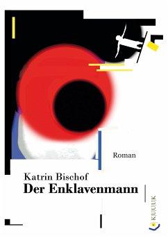 Der Enklavenmann (eBook, ePUB) - Bischof, Katrin