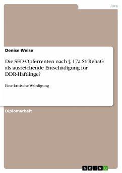 Die SED-Opferrenten nach § 17a StrRehaG als ausreichende Entschädigung für DDR-Häftlinge? (eBook, PDF)