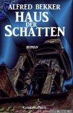 Alfred Bekker Roman - Haus der Schatten (eBook, ePUB)